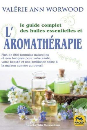 Le guide complet des huiles essentielles et l'aromathérapie. Plus de 800 formules naturelles et non toxiques pour votre santé, votre beauté...