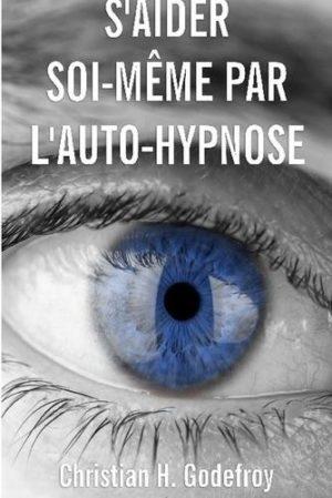 S'aider soi-même par l'auto-hypnose. La technique et ses applications pratiques