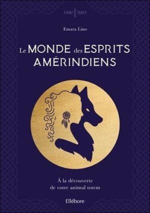 Le Monde des esprits amérindiens. A la découverte de votre animal totem