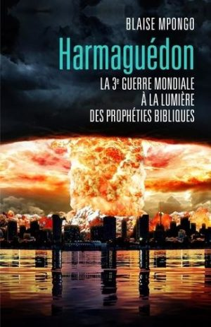 Harmaguédon. La 3e guerre mondiale à la lumière des prophéties bibliques