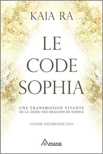 Le code Sophia. Une transmission vivante de la tribu des dragons de Sophia