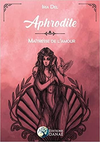 Aphrodite. Maîtresse de l'amour