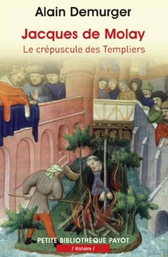 Jacques de Molay. Le crépuscule des templiers