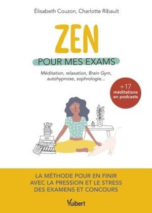 Zen pour mes exams. Méditation, relaxation, Brain Gym, autohypnose, sophrologie...