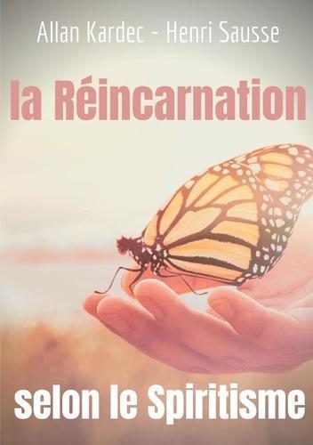 La Réincarnation selon le Spiritisme. L'enseignement d'Allan Kardec