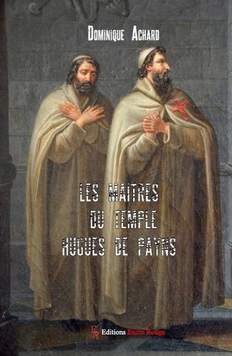 Les Maîtres du Temple. Hugues de Payns