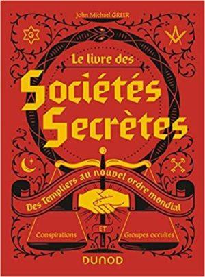 Le livre des sociétés secrètes - Des Templiers au nouvel ordre mondial. Des Templiers au nouvel ordre mondia