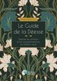 Le Guide de la Déesse. Explorer les attributs et les correspondances du Féminin sacr