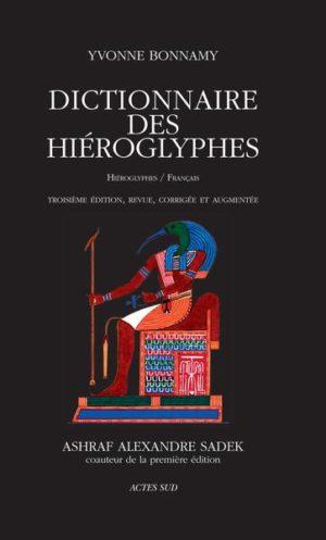 Dictionnaire des hiéroglyphes. Hiéroglyphes/Français 3e édition revue et corrigée