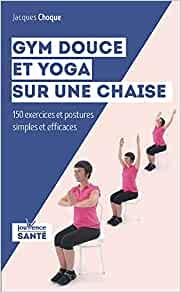Gym douce et yoga sur une chaise. 150 exercices et postures simples et efficace