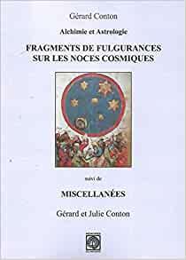 Alchimie et astrologie. Fragments de Fulgurances sur les Noces cosmiques, suivi de Miscellanée
