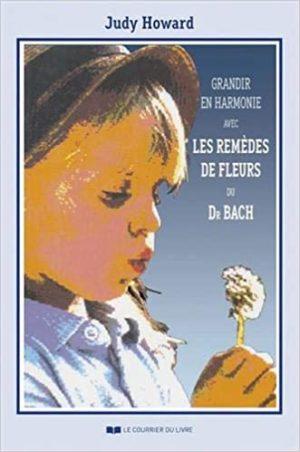 Grandir en harmonie avec les remèdes de fleurs de Dr Bach. Guide d'utilisation des remèdes pendant l'enfance et l'adolescenc