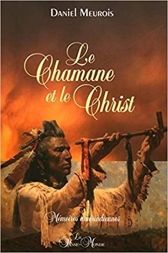 Le Chamane et le Christ. Mémoires amérindienne