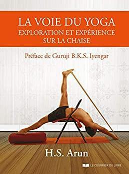 La voie du yoga. Exploration et expérience sur la chais