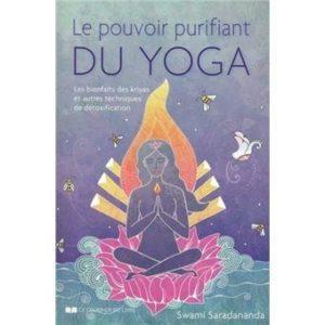 Le pouvoir purifiant du yoga. Les bienfaits des kriyas et autres techniques de détoxificatio