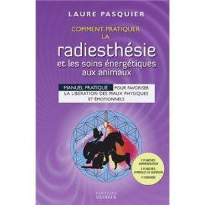Comment pratiquer la radiesthésie et les soins énergétiques aux animaux. Manuel pratique pour favoriser la libération des maux physiques et émotionnels