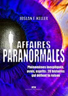 Zones paranormales - Phénomènes inexpliqués, ovnis, esprits : 10 histoires qui défient la raison