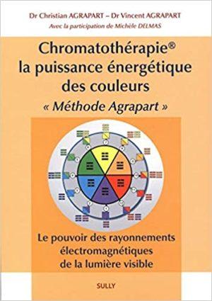 """Chromatothérapie, la puissance énergétique des couleurs """"Méthode Agrapart"""". Le pouvoir des rayonnements électromagnétiques de la lumière visible"""